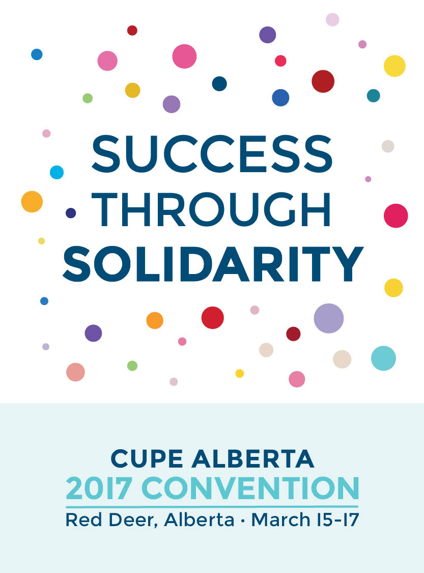 Success through solidarity - CUPE Alberta 2017 Convention, Red Deer, Alberta, March 15-17